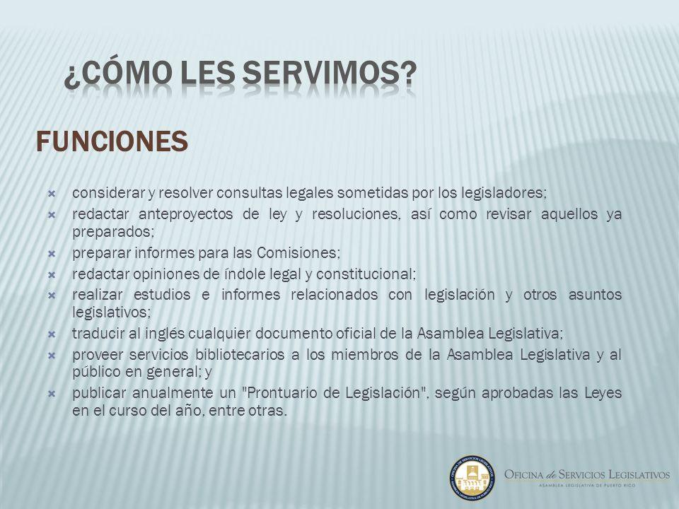 considerar y resolver consultas legales sometidas por los legisladores; redactar anteproyectos de ley y resoluciones, así como revisar aquellos ya pre