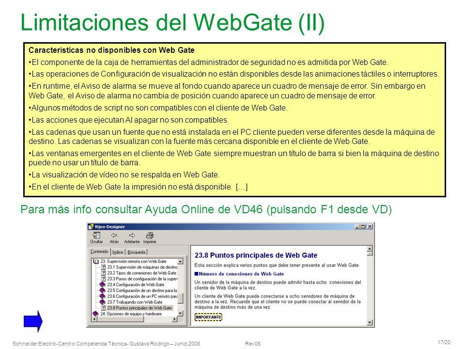 Schneider Electric 17/20 -Centro Competencia Técnica- Gustavo Rodrigo – Junio.2008 Rev06 Limitaciones del WebGate (II) Características no disponibles
