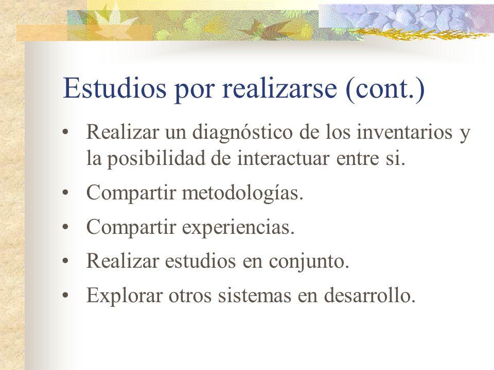 Estudios por realizarse (cont.) Realizar un diagnóstico de los inventarios y la posibilidad de interactuar entre si. Compartir metodologías. Compartir