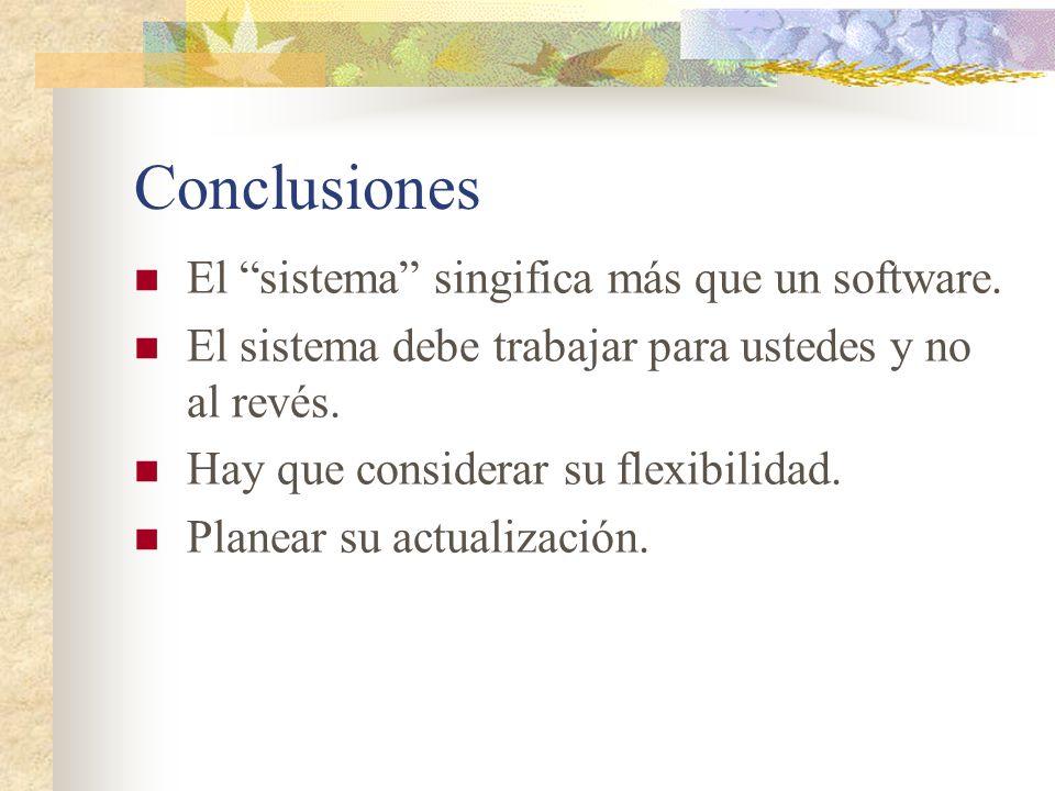 Conclusiones El sistema singifica más que un software. El sistema debe trabajar para ustedes y no al revés. Hay que considerar su flexibilidad. Planea