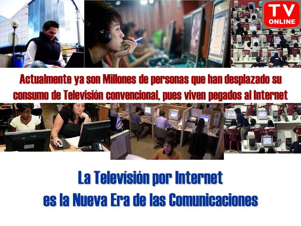 La Televísión por Internet es la Nueva Era de las Comunicaciones Actualmente ya son Millones de personas que han desplazado su consumo de Televisión convencional, pues viven pegados al Internet
