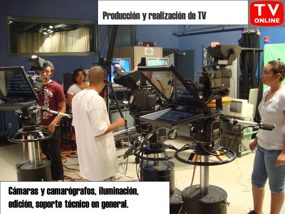 Producción y realización de TV Cámaras y camarógrafos, iluminación, edición, soporte técnico en general.