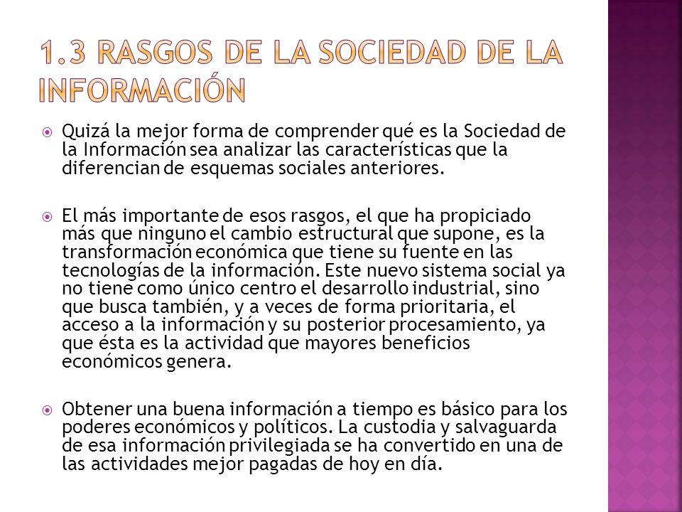 Quizá la mejor forma de comprender qué es la Sociedad de la Información sea analizar las características que la diferencian de esquemas sociales anter