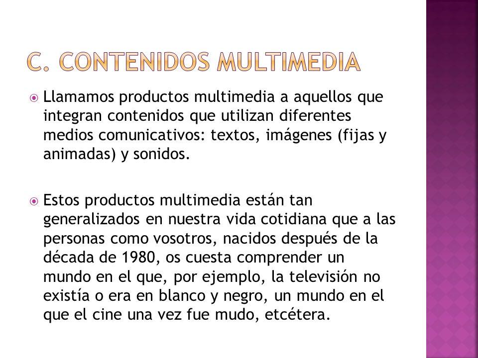 Llamamos productos multimedia a aquellos que integran contenidos que utilizan diferentes medios comunicativos: textos, imágenes (fijas y animadas) y s