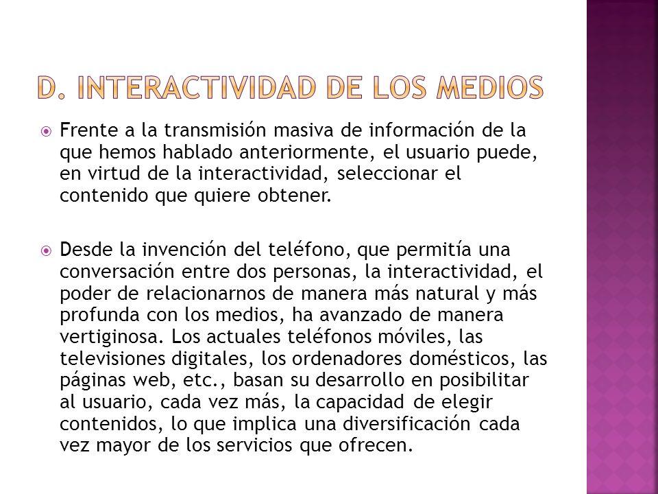 Frente a la transmisión masiva de información de la que hemos hablado anteriormente, el usuario puede, en virtud de la interactividad, seleccionar el