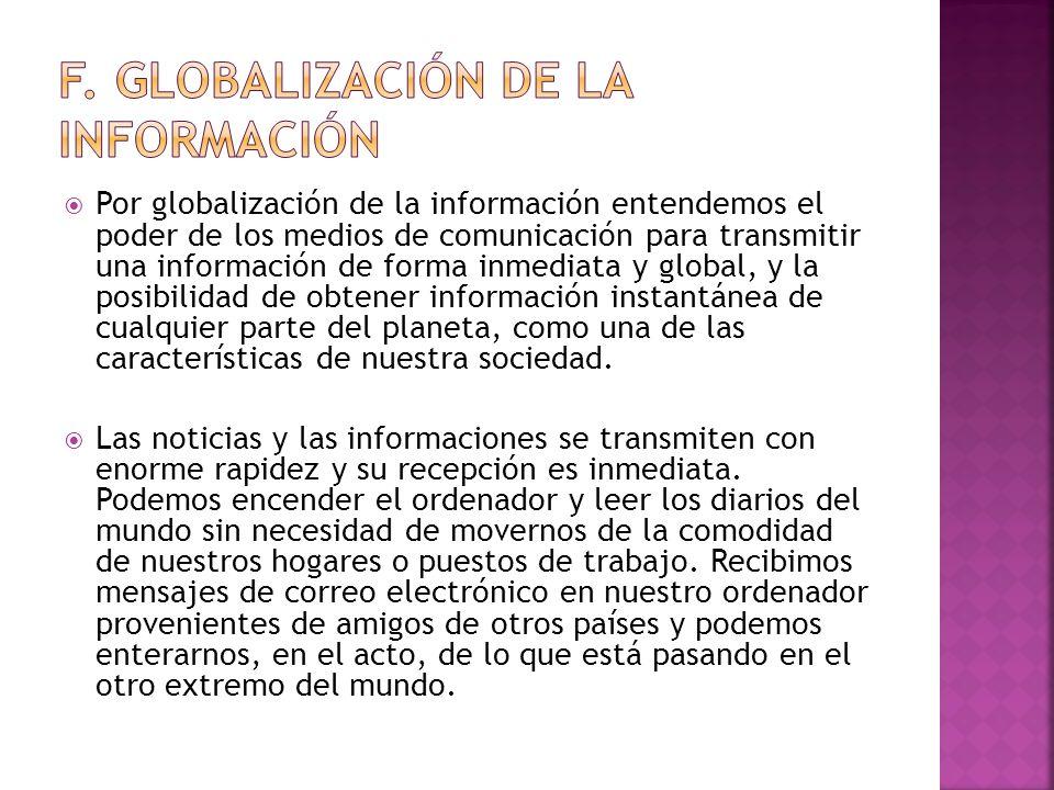 Por globalización de la información entendemos el poder de los medios de comunicación para transmitir una información de forma inmediata y global, y l
