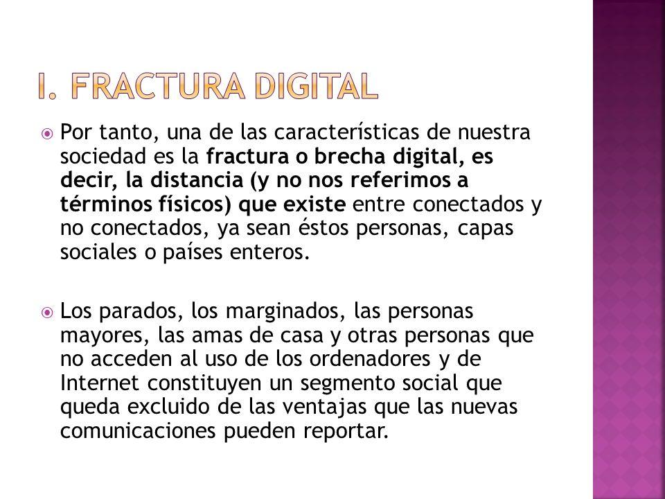 Por tanto, una de las características de nuestra sociedad es la fractura o brecha digital, es decir, la distancia (y no nos referimos a términos físic