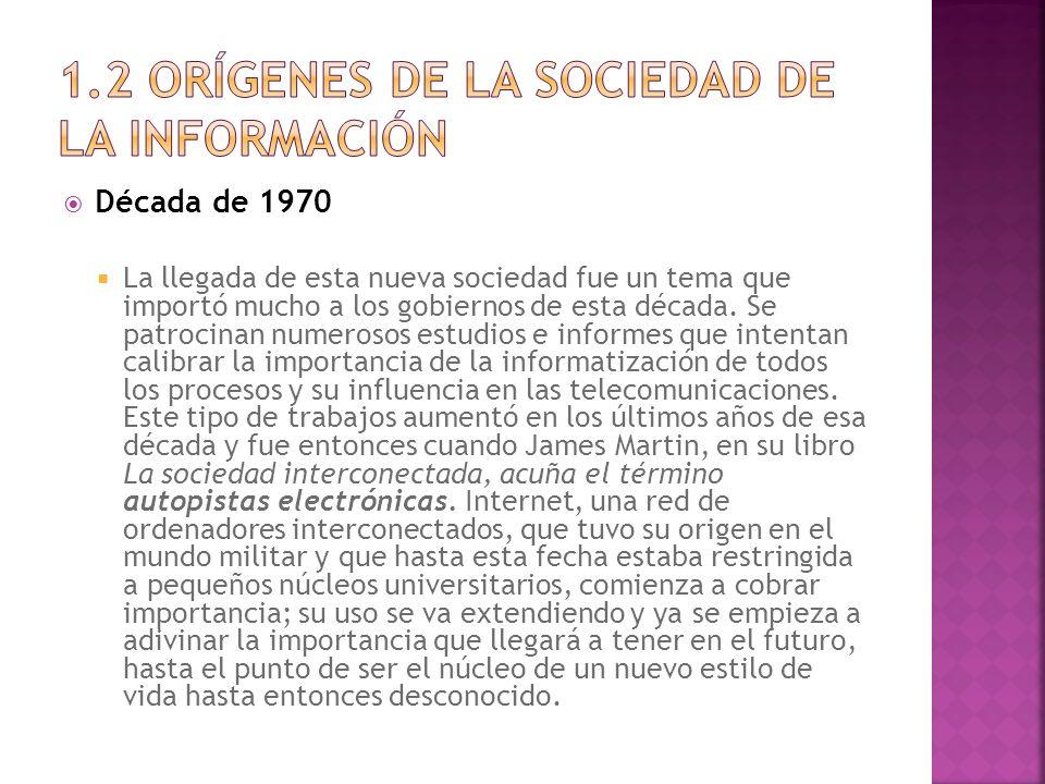 Década de 1970 La llegada de esta nueva sociedad fue un tema que importó mucho a los gobiernos de esta década. Se patrocinan numerosos estudios e info