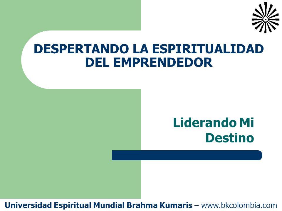 Universidad Espiritual Mundial Brahma Kumaris – www.bkcolombia.com Herramienta 3 – tomando fuerza de la Fuente Aún así, no podemos menospreciar la dificultad que es seguir un rumbo de vida liderado por el propio ser.