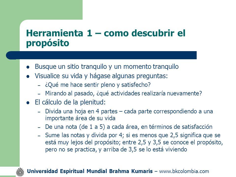 Universidad Espiritual Mundial Brahma Kumaris – www.bkcolombia.com Herramienta 2 – el inventario de los valores Los valores son el soporte para que el propósito se realice y la visión se cumpla.