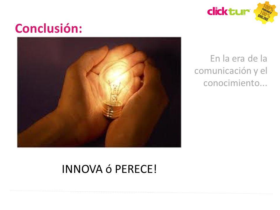 Conclusión: En la era de la comunicación y el conocimiento... INNOVA ó PERECE!