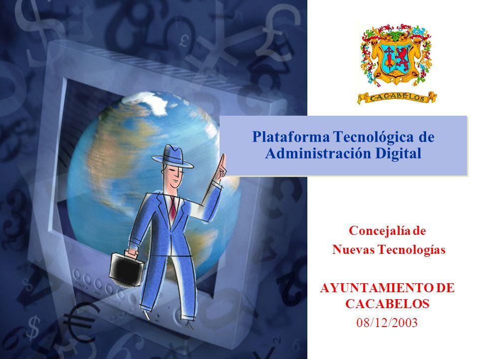 1 Plataforma Tecnológica de Administración Digital Concejalía de Nuevas Tecnologías AYUNTAMIENTO DE CACABELOS 08/12/2003