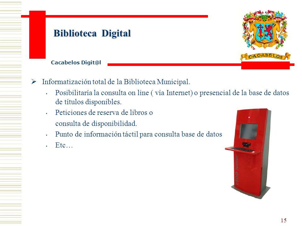 14 Cartografia Digital Cacabelos Digit@l La incorporación de la cartografía digital del municipio Posibilitaría el acceso a los ciudadanos a los censos catastrales.