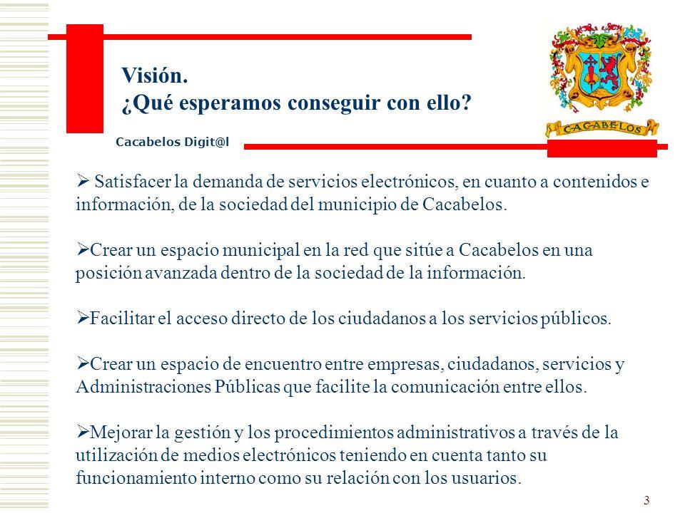 2 Misión. ¿Qué queremos hacer? Implantar un modelo de Administración Digital de ámbito local que englobe a todos los pueblos del municipio, a través d