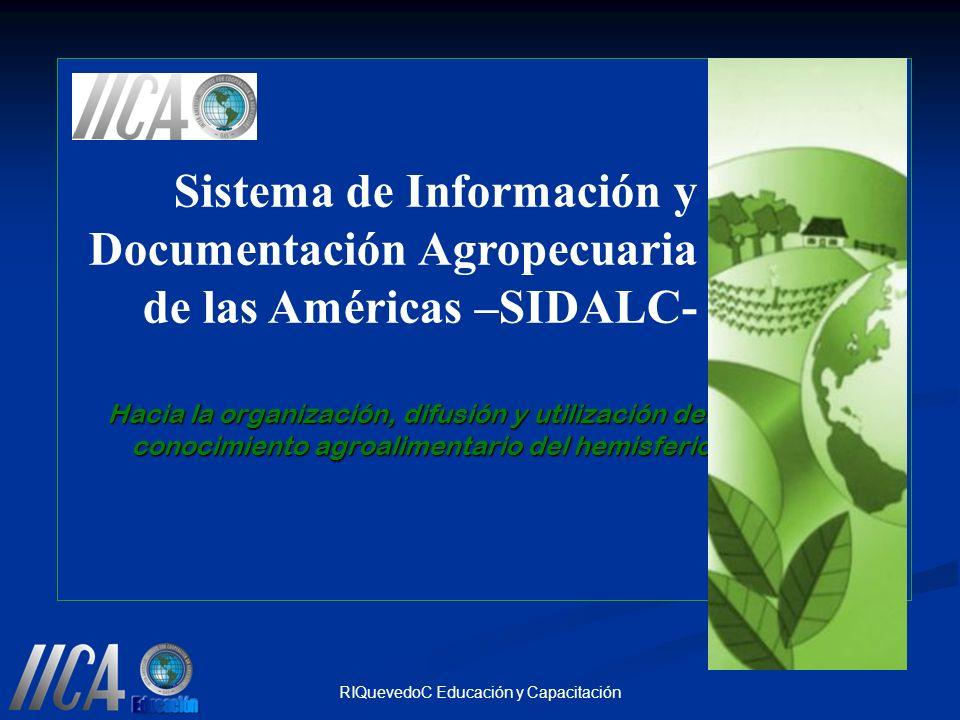 RIQuevedoC Educación y Capacitación Hacia la organización, difusión y utilización del conocimiento agroalimentario del hemisferio Sistema de Informaci