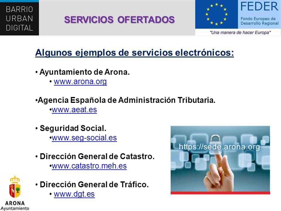 SERVICIOS OFERTADOS Algunos ejemplos de servicios electrónicos: Ayuntamiento de Arona. www.arona.org Agencia Española de Administración Tributaria. ww