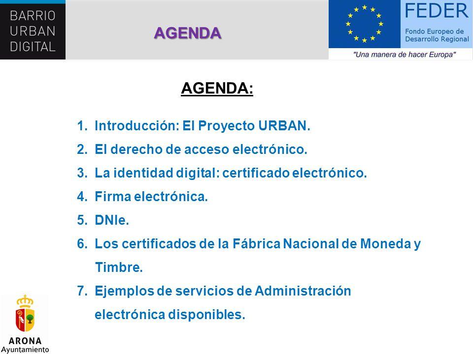 AGENDA AGENDA: 1.Introducción: El Proyecto URBAN. 2.El derecho de acceso electrónico. 3.La identidad digital: certificado electrónico. 4.Firma electró