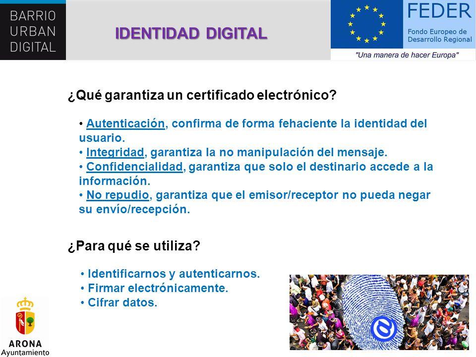 ¿Para qué se utiliza? Identificarnos y autenticarnos. Firmar electrónicamente. Cifrar datos. IDENTIDAD DIGITAL ¿Qué garantiza un certificado electróni
