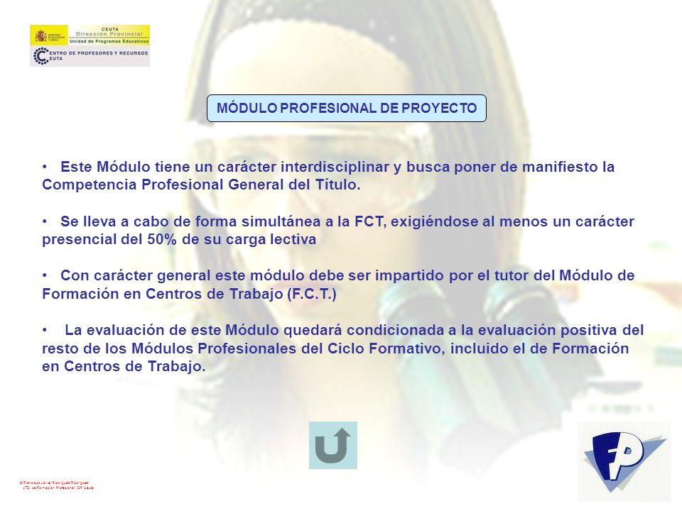 © Francisco Javier Rodríguez Rodríguez ATD de Formación Profesional. DP Ceuta MÓDULO PROFESIONAL DE PROYECTO Este Módulo tiene un carácter interdiscip