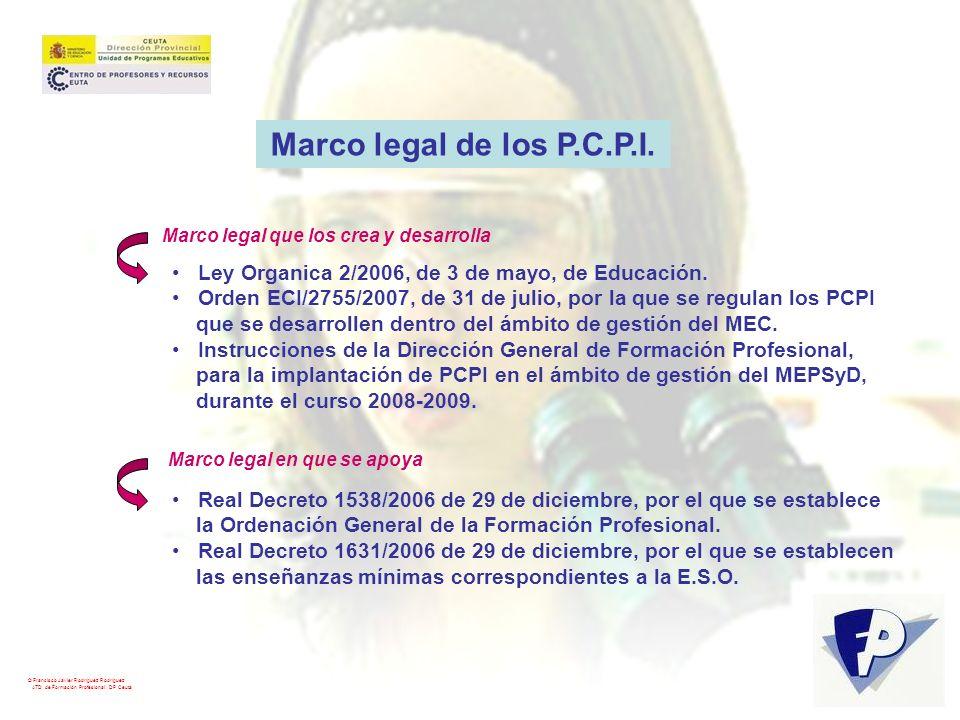 © Francisco Javier Rodríguez Rodríguez ATD de Formación Profesional. DP Ceuta Marco legal de los P.C.P.I. Ley Organica 2/2006, de 3 de mayo, de Educac