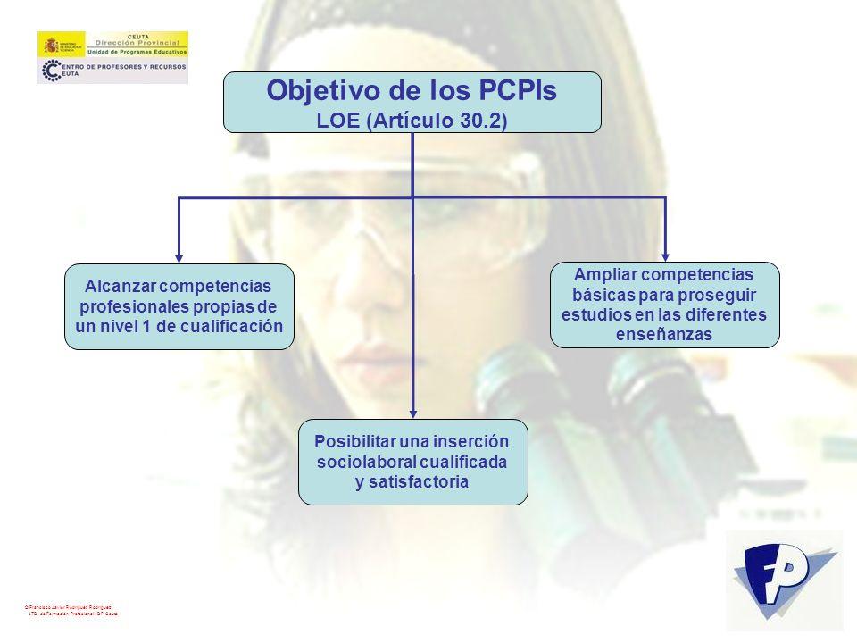 © Francisco Javier Rodríguez Rodríguez ATD de Formación Profesional. DP Ceuta Objetivo de los PCPIs LOE (Artículo 30.2) Alcanzar competencias profesio