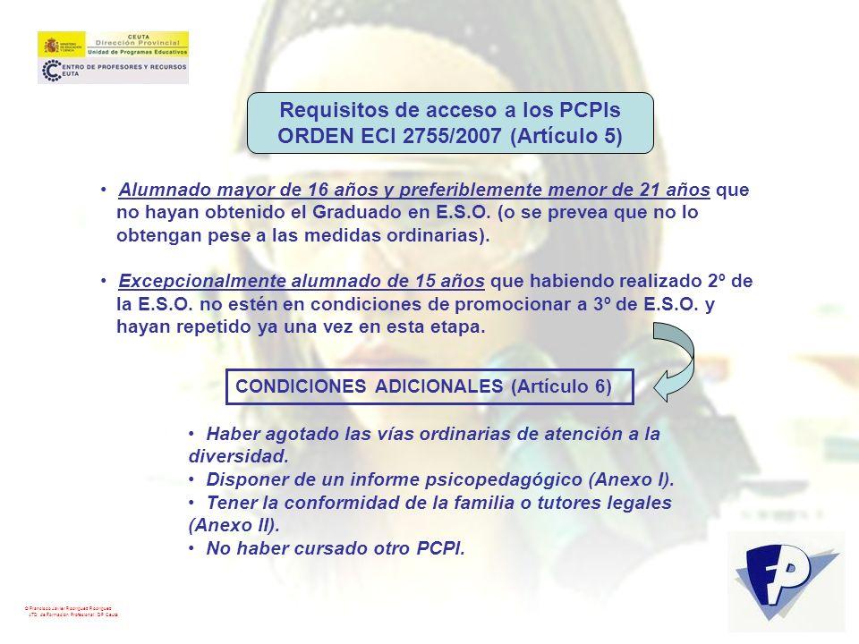 © Francisco Javier Rodríguez Rodríguez ATD de Formación Profesional. DP Ceuta Requisitos de acceso a los PCPIs ORDEN ECI 2755/2007 (Artículo 5) Alumna