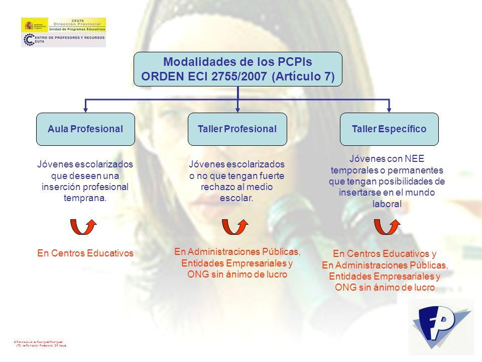© Francisco Javier Rodríguez Rodríguez ATD de Formación Profesional. DP Ceuta Modalidades de los PCPIs ORDEN ECI 2755/2007 (Artículo 7) Aula Profesion
