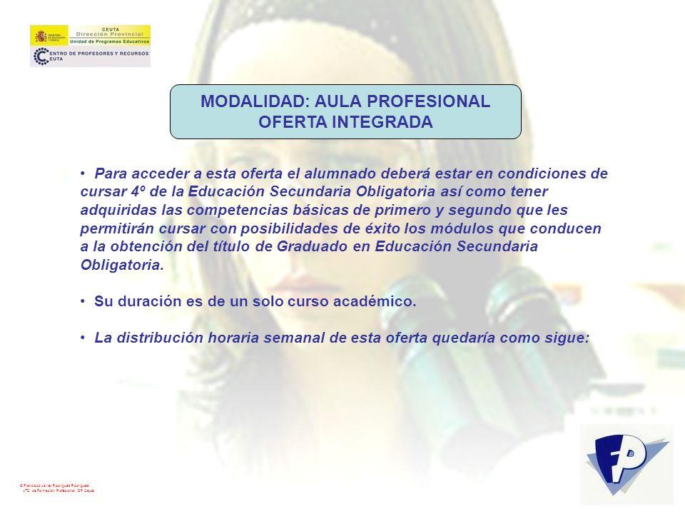 © Francisco Javier Rodríguez Rodríguez ATD de Formación Profesional. DP Ceuta MODALIDAD: AULA PROFESIONAL OFERTA INTEGRADA Para acceder a esta oferta