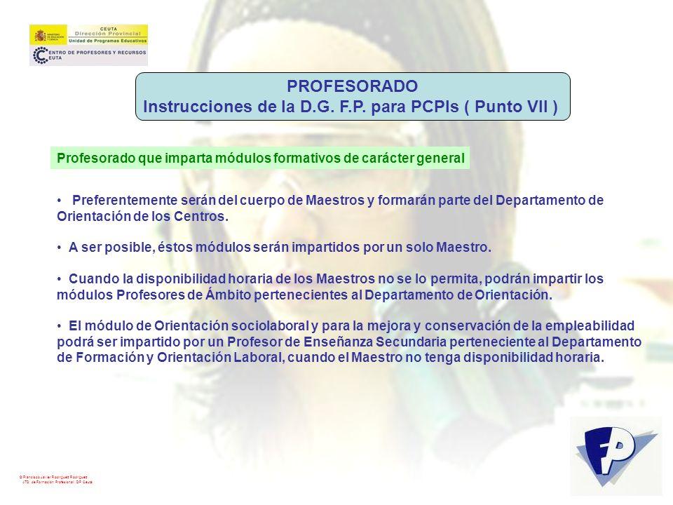 © Francisco Javier Rodríguez Rodríguez ATD de Formación Profesional. DP Ceuta PROFESORADO Instrucciones de la D.G. F.P. para PCPIs ( Punto VII ) Profe