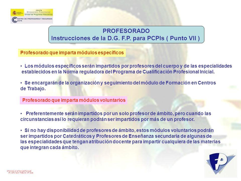 © Francisco Javier Rodríguez Rodríguez ATD de Formación Profesional. DP Ceuta Profesorado que imparta módulos específicos Los módulos específicos será