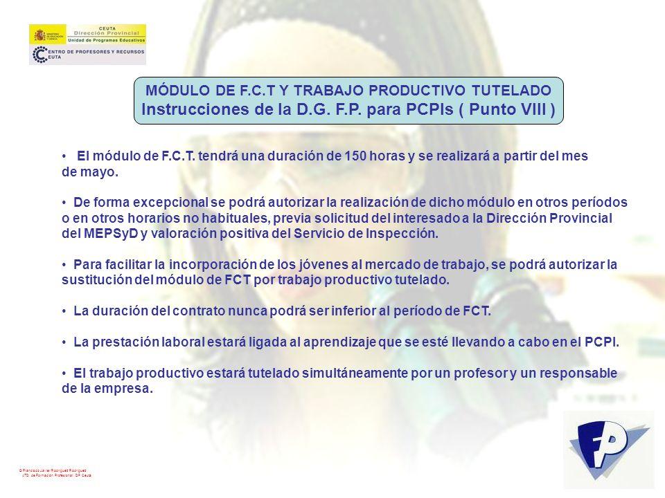 © Francisco Javier Rodríguez Rodríguez ATD de Formación Profesional. DP Ceuta MÓDULO DE F.C.T Y TRABAJO PRODUCTIVO TUTELADO Instrucciones de la D.G. F