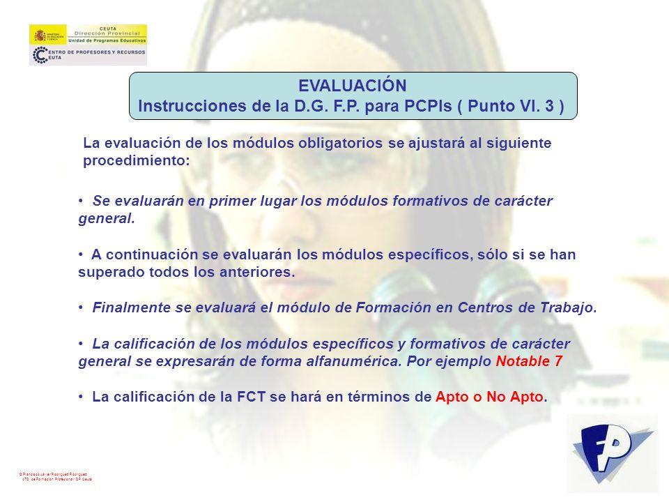 © Francisco Javier Rodríguez Rodríguez ATD de Formación Profesional. DP Ceuta La evaluación de los módulos obligatorios se ajustará al siguiente proce