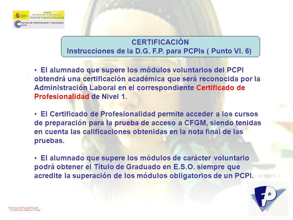 © Francisco Javier Rodríguez Rodríguez ATD de Formación Profesional. DP Ceuta CERTIFICACIÓN Instrucciones de la D.G. F.P. para PCPIs ( Punto VI. 6) El