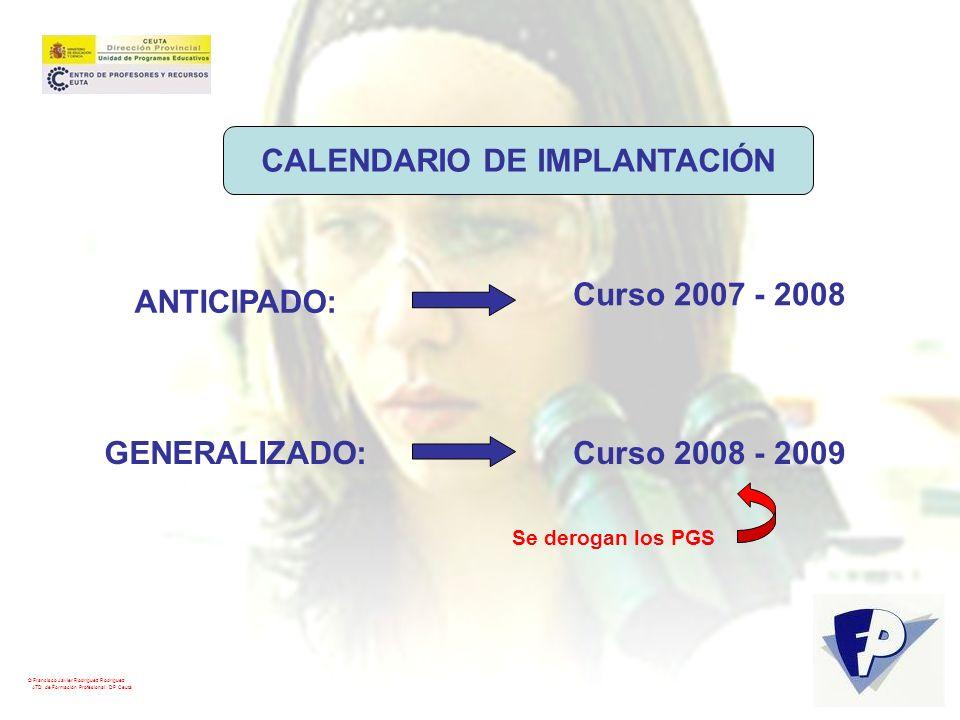 © Francisco Javier Rodríguez Rodríguez ATD de Formación Profesional. DP Ceuta CALENDARIO DE IMPLANTACIÓN ANTICIPADO: Curso 2007 - 2008 GENERALIZADO:Cu