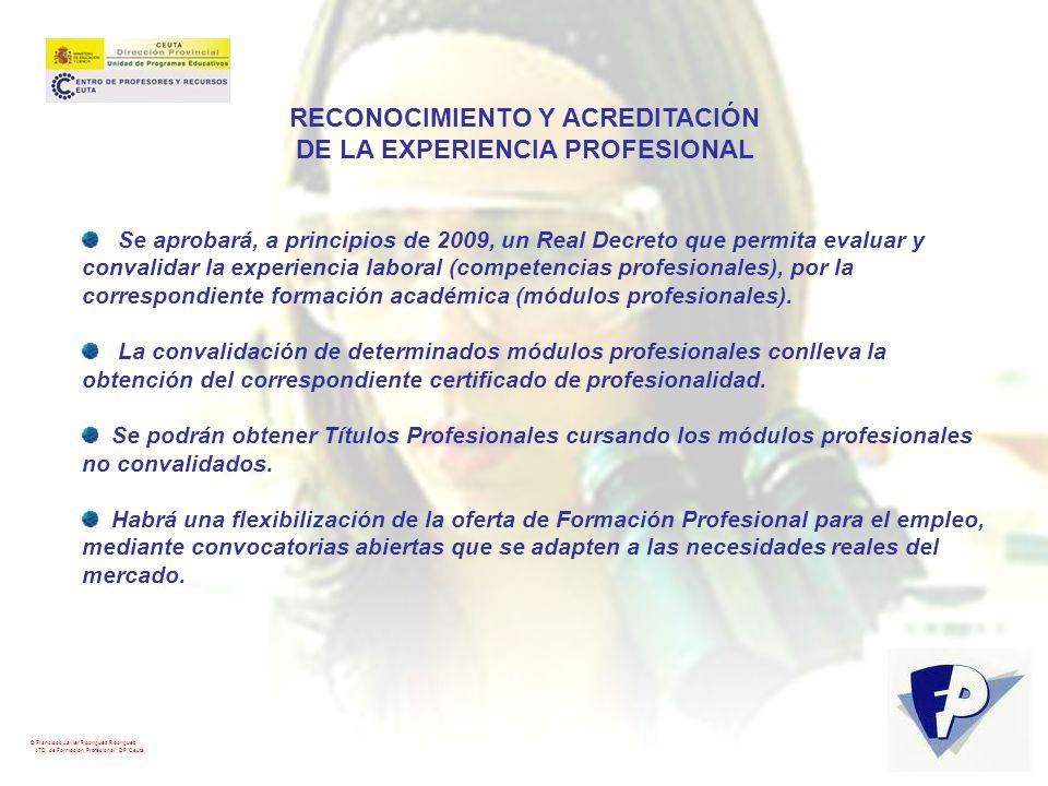 © Francisco Javier Rodríguez Rodríguez ATD de Formación Profesional. DP Ceuta RECONOCIMIENTO Y ACREDITACIÓN DE LA EXPERIENCIA PROFESIONAL Se aprobará,