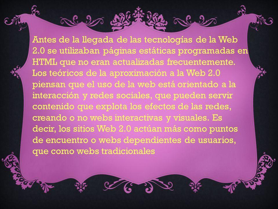 Antes de la llegada de las tecnologías de la Web 2.0 se utilizaban páginas estáticas programadas en HTML que no eran actualizadas frecuentemente.