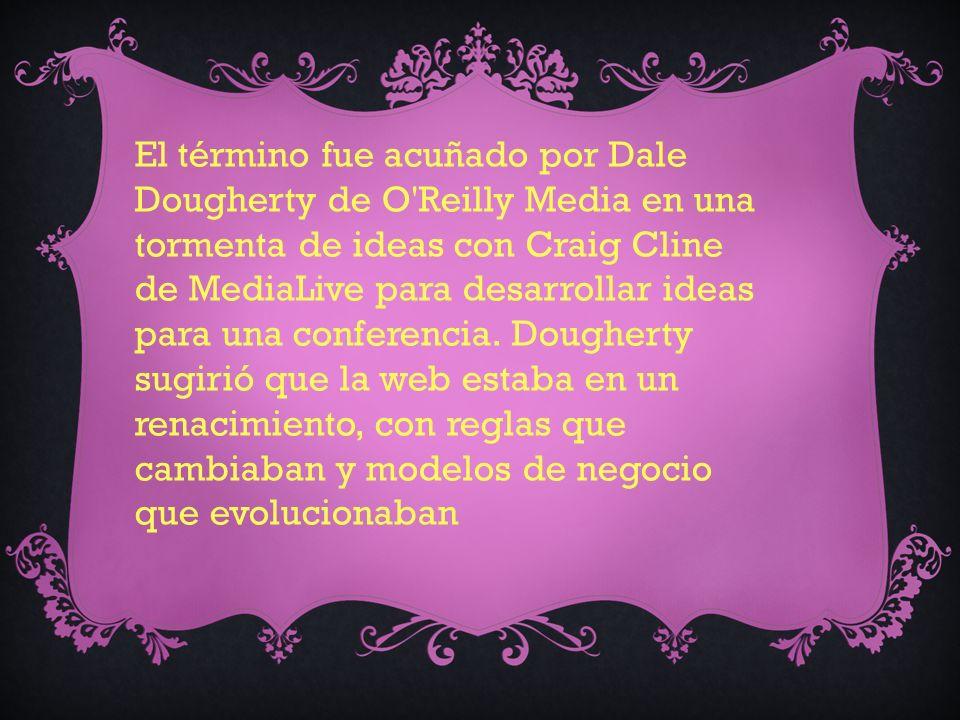 El término fue acuñado por Dale Dougherty de O Reilly Media en una tormenta de ideas con Craig Cline de MediaLive para desarrollar ideas para una conferencia.