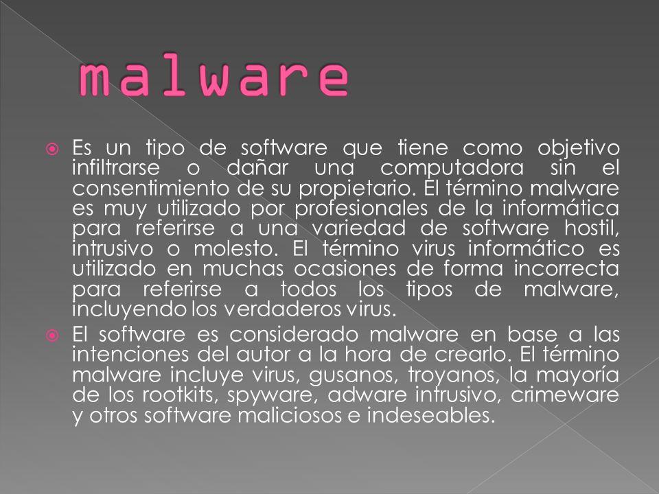 Es un tipo de software que tiene como objetivo infiltrarse o dañar una computadora sin el consentimiento de su propietario.