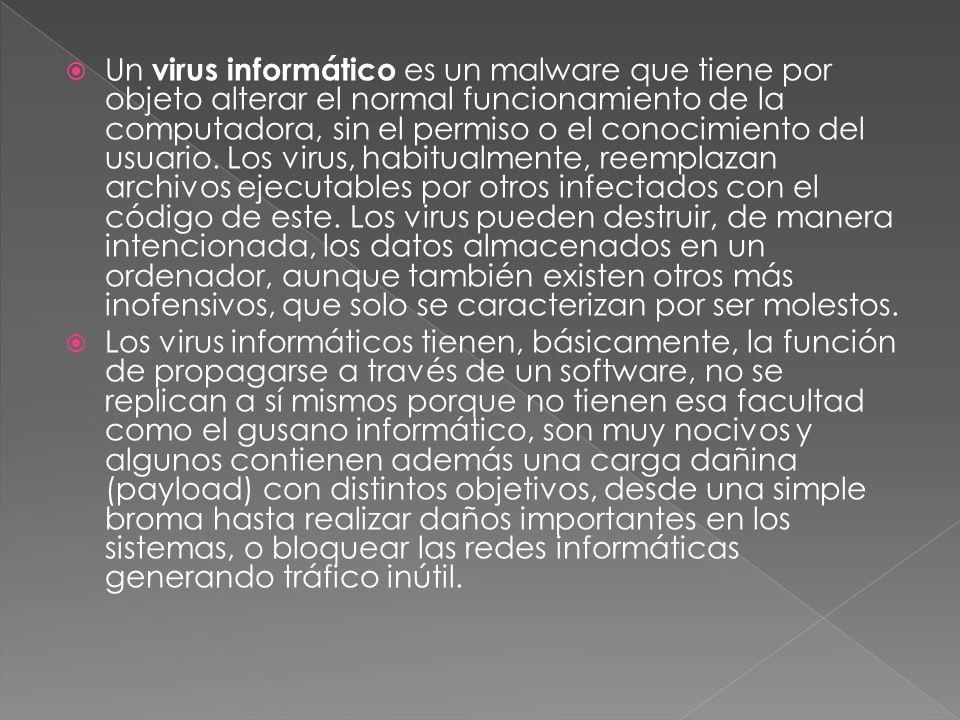 Un virus informático es un malware que tiene por objeto alterar el normal funcionamiento de la computadora, sin el permiso o el conocimiento del usuario.