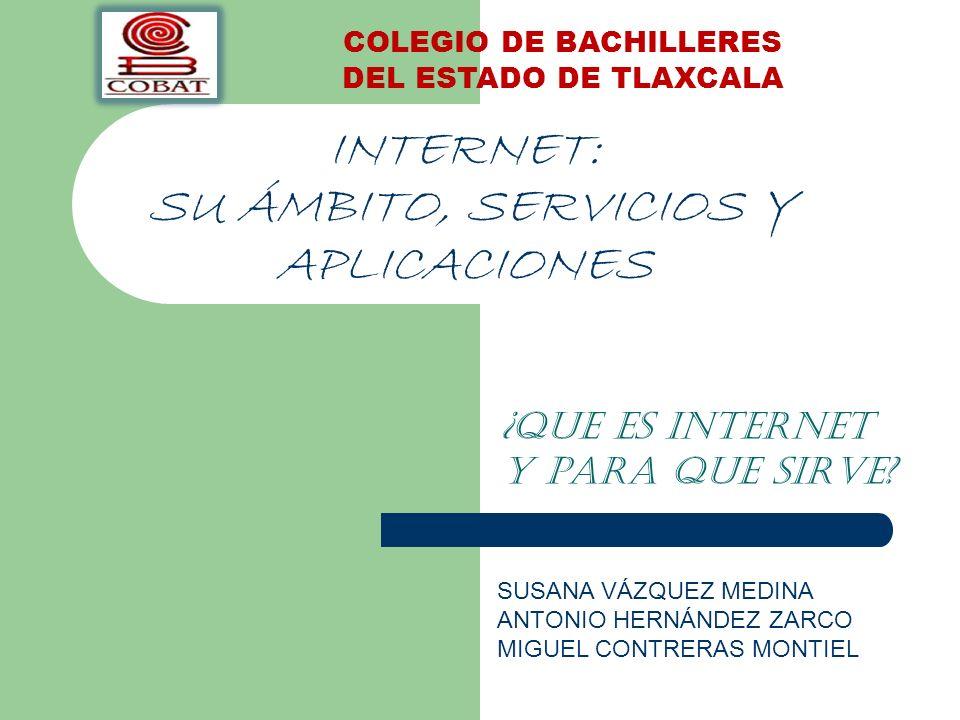 INTERNET: SU ÁMBITO, SERVICIOS Y APLICACIONES ¿QUE ES INTERNET Y PARA QUE SIRVE.