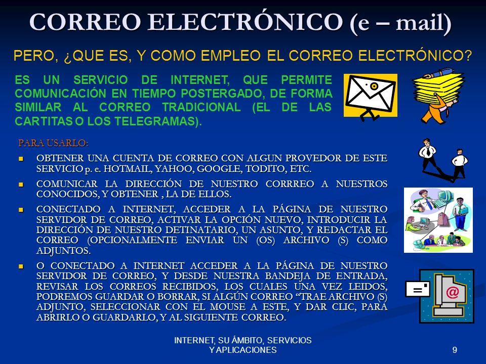 9 INTERNET, SU ÁMBITO, SERVICIOS Y APLICACIONES CORREO ELECTRÓNICO (e – mail) PARA USARLO: OBTENER UNA CUENTA DE CORREO CON ALGUN PROVEDOR DE ESTE SERVICIO p.
