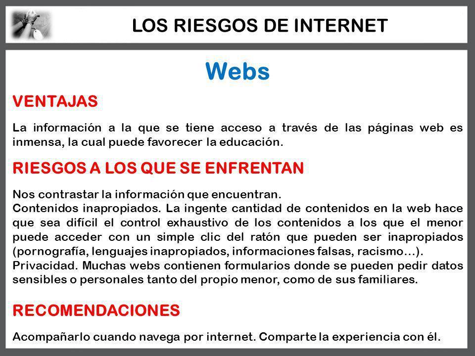 Webs VENTAJAS La información a la que se tiene acceso a través de las páginas web es inmensa, la cual puede favorecer la educación. RIESGOS A LOS QUE