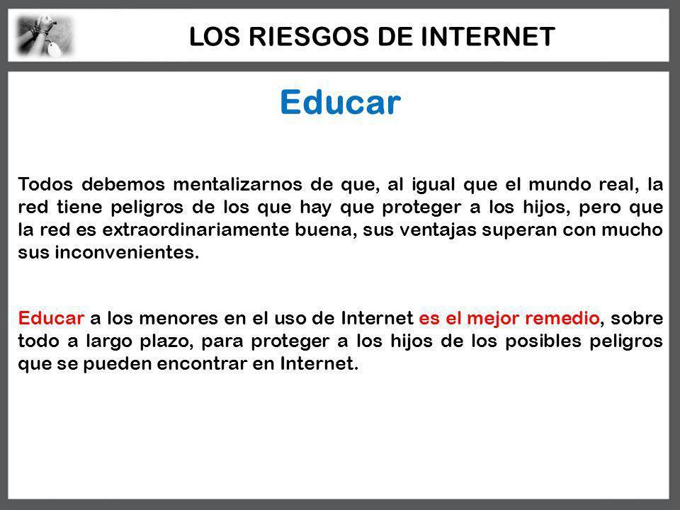 Educar Todos debemos mentalizarnos de que, al igual que el mundo real, la red tiene peligros de los que hay que proteger a los hijos, pero que la red