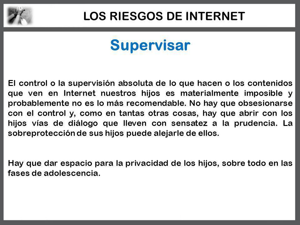 Supervisar El control o la supervisión absoluta de lo que hacen o los contenidos que ven en Internet nuestros hijos es materialmente imposible y proba