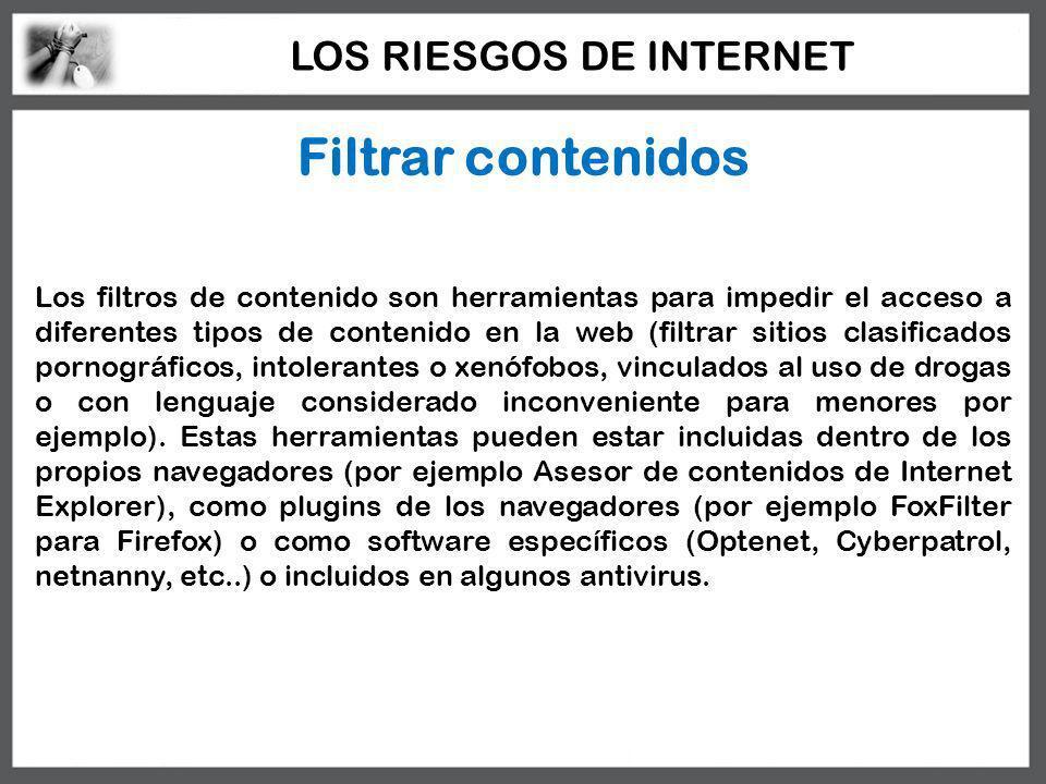 LOS RIESGOS DE INTERNET Los filtros de contenido son herramientas para impedir el acceso a diferentes tipos de contenido en la web (filtrar sitios cla