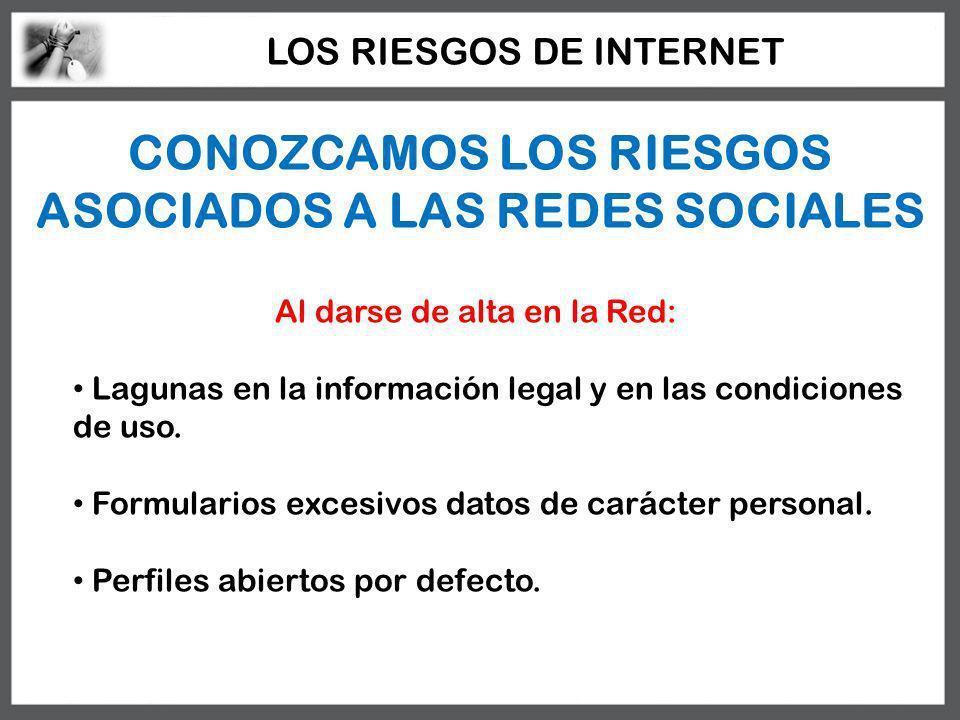 CONOZCAMOS LOS RIESGOS ASOCIADOS A LAS REDES SOCIALES Al darse de alta en la Red: Lagunas en la información legal y en las condiciones de uso. Formula