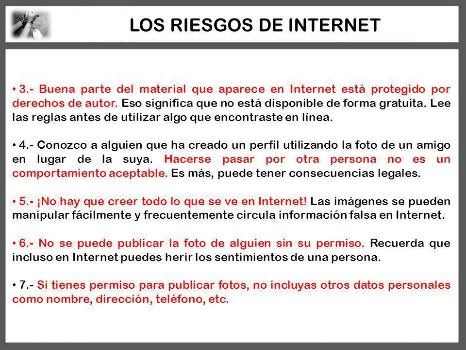 3.- Buena parte del material que aparece en Internet está protegido por derechos de autor. Eso significa que no está disponible de forma gratuita. Lee
