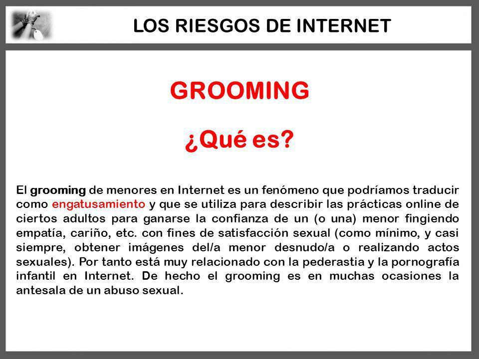 GROOMING El grooming de menores en Internet es un fenómeno que podríamos traducir como engatusamiento y que se utiliza para describir las prácticas on