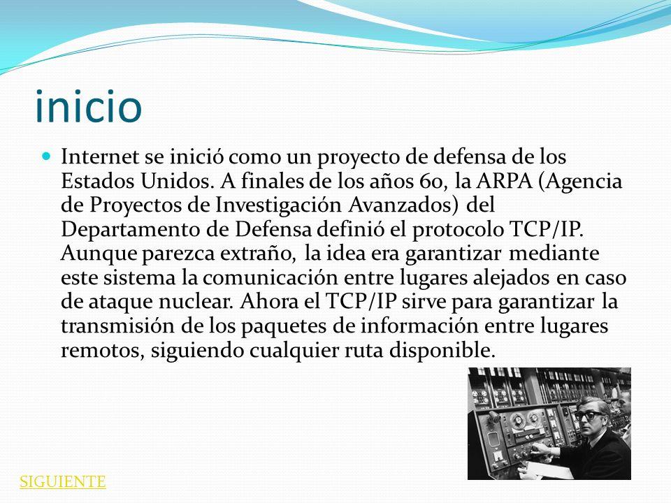 inicio Internet se inició como un proyecto de defensa de los Estados Unidos. A finales de los años 60, la ARPA (Agencia de Proyectos de Investigación