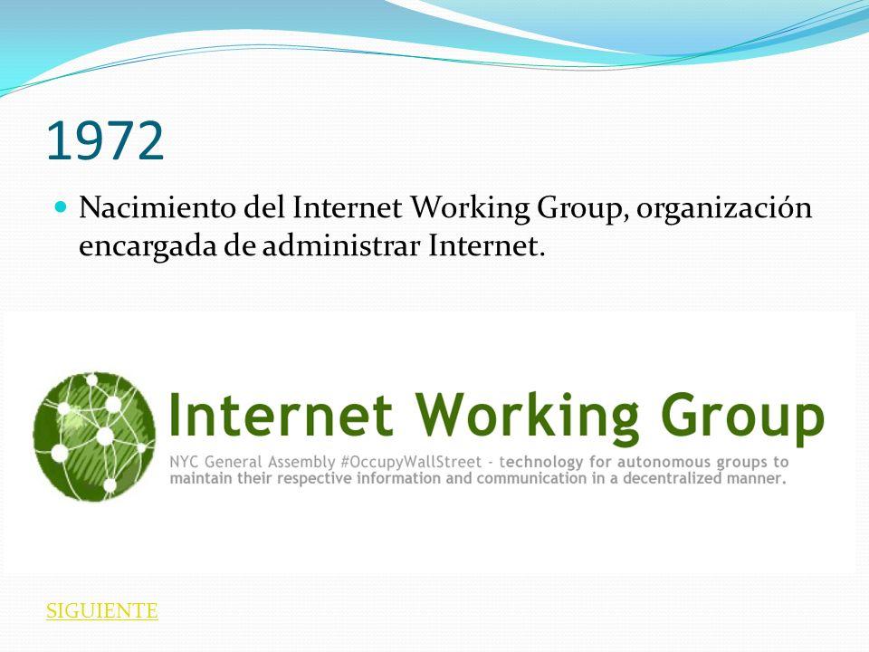 1972 Nacimiento del Internet Working Group, organización encargada de administrar Internet. SIGUIENTE